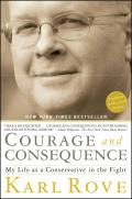 Courage & Consequence My Life as a Conservative in the Fight