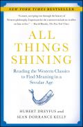 All Things Shining Reading the Western Classics to Find Meaning in a Secular Age