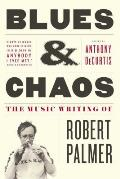 Blues & Chaos The Music Writing of Robert Palmer