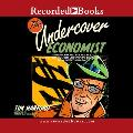 The Undercover Economist: Exposing Why the Rich Are Rich, the Poor Are Poor-And Why You Can Never Buy a Decent Used Car