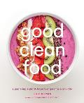 Good Clean Food Plant Based Recipes That Will Help You Look & Feel Your Best