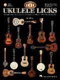 101 Ukulele Licks Essential Blues Jazz Country Bluegrass & Rock n Roll Licks for the Uke