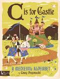 C Is for Castle A Medieval Alphabet