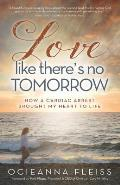 Love Like There's No Tomorrow: How a Cardiac Arrest Brought My Heart to Life