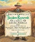 Remarkable Rough Riding Life of Theodore Roosevelt & the Rise of Empire America