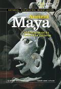 Ancient Maya: Archaeology Unlocks the Secrets of the Maya's Past