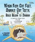 When Fish Got Feet Sharks Got Teeth & Bugs Began to Swarm A Cartoon Prehistory of Life Long Before Dinosaurs