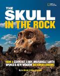 Skull in the Rock How a Scientist a Boy & Google Earth Opened a New Window on Human Origins