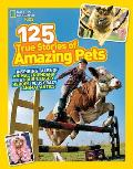 National Geographic Kids 125 True Stories of Amazing Pets Inspiring Tales of Animal Friendship & Four Legged Heroes Plus Crazy Animal Antics
