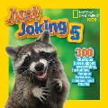 National Geographic Kids Just Joking 5 300 Hilarious Jokes About Everything Including Tongue Twisters Riddles & More