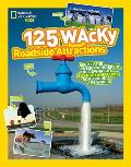 125 Wacky Roadside Attractions: See All the Weird, Wonderful, and Downright Bizarre Landmarks from Around the World!