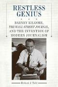 Restless Genius: Barney Kilgore, the Wall Street Journal, and the Invention of Modern Journalism