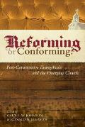 Reforming or Conforming Post Conservative Evangelicals & the Emerging Church