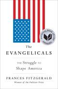 Cover Image for The Evangelicals: The Struggle to Shape America by Frances Fitzgerald