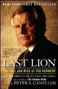 Last Lion The Fall & Rise of Ted Kennedy With New Chapters On His Death & Legacy