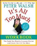 Its All Too Much Workbook The Tools You Need to Conquer Clutter & Create the Life You Want