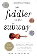 Fiddler in the Subway The Story of the World Class Violinist Who Played for Handouts & Other Virtuoso Performances by Americas Foremost Feature Writer
