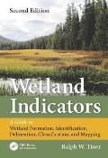 Wetland Indicators: A Guide to Wetland Formation, Identification, Delineation, Classification, and Mapping, 2nd Edition