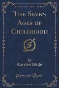 The Seven Ages of Childhood (Classic Reprint)