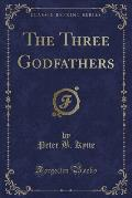 The Three Godfathers (Classic Reprint)