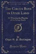 The Circus Boys in Dixie Land: Or Winning the Plaudits of the Sunny South (Classic Reprint)