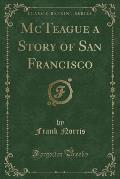 McTeague a Story of San Francisco (Classic Reprint)