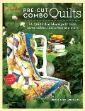 Pre Cut Combo Quilts 14 Quilts That Blend Jelly Rolls Layer Cakes Turnovers & More