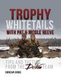 Trophy Whitetails with Pat & Nicole Reeve: Tips and Tactics from the Driven Team