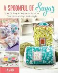 A Spoonful of Sugar: Sew 20 Simple Projects to Sweeten Your Surroundings Zakka Style