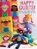 Happy Quilts 10 Fun Kid Themed Quilts Plus Matching Softies