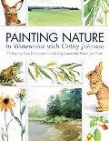 Painting Nature in Watercolor with Cathy Johnson 38 Step By Step Demonstrations Using Watercolor Pencil & Paint