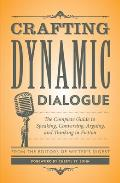 Crafting Dynamic Dialogue The Complete Guide to Speaking Conversing Arguing & Thinking in Fiction
