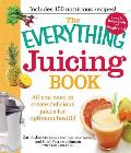 The Everything Juicing Book: All You Need to Create Delicious Juices for Optimum Health!