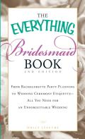 Everything Bridesmaid Book From Bachelorette Party Planning to Wedding Ceremony Etiquette All You Need for an Unforgettable Wedding