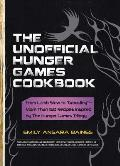The Unofficial Hunger Games Cookbook: From Lamb Stew to Groosling - More Than 150 Recipes Inspired by the Hunger Games Trilogy