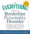The Everything Guide to Borderline Personality Disorder: Professional, Reassuring Advice for Coping with the Disorder and Breaking the Destructive Cyc