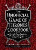 Unofficial Game of Thrones Cookbook From Direwolf Ale to Auroch Stew More Than 150 Recipes from Westeros & Beyond