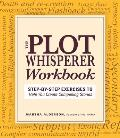 Plot Whisperer Workbook Step By Step Exercises to Help You Create Compelling Stories