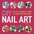 DIY Nail Art Easy Step By Step Instructions for Cute & Creative Nail Art Designs
