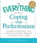 The Everything Guide to Coping with Perfectionism: Overcome Toxic Perfectionism, Learn to Embrace Your Mistakes, and Discover the Potential for Positi