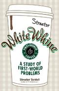 White Whine A Study of First World Problems