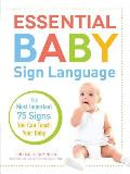 Essential Baby Sign Language: The Most Important 75 Signs You Can Teach Your Baby