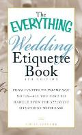 The Everything Wedding Etiquette Book: From Invites to Thank-You Notes - All You Need to Handle Even the Stickiest Situations with Ease