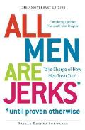 All Men Are Jerks *Until Proven Otherwise: Take Charge of How Men Treat You!