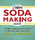 Complete Soda Making Book From homemade root beer to seltzer & sparklers 100 recipes to make your own soda
