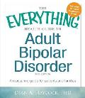 The Everything Health Guide to Adult Bipolar Disorder: A Reassuring Guide for Patients and Families