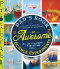 Dads Book of Awesome Science Experiments 30 Inventive Experiments to Excite the Whole Family