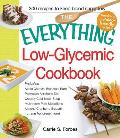 The Everything Low-Glycemic Cookbook: Includes Apple Oatmeal Breakfast Bars, Parmesan Artichoke Dip, Creamy Cauliflower Soup, Mushroom Pork Medallions