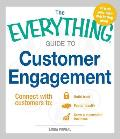 The Everything Guide to Customer Engagement: Connect with Customers To: Build Trust, Foster Loyalty, and Grow a Successful Business