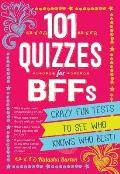 101 Quizzes for Bffs Crazy Fun Tests to See Who Knows Who Best